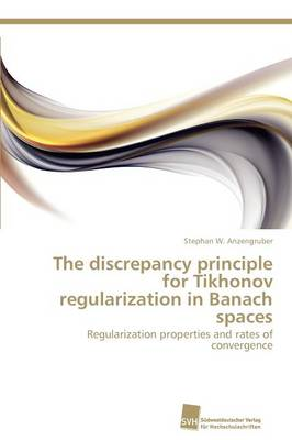 The Discrepancy Principle for Tikhonov Regularization in Banach Spaces (Paperback)