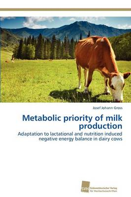 Metabolic Priority of Milk Production (Paperback)