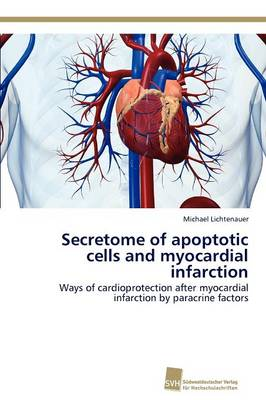 Secretome of Apoptotic Cells and Myocardial Infarction (Paperback)