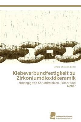Klebeverbundfestigkeit Zu Zirkoniumdioxidkeramik (Paperback)