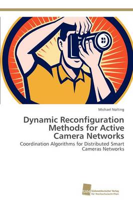 Dynamic Reconfiguration Methods for Active Camera Networks (Paperback)