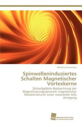 Spinwelleninduziertes Schalten Magnetischer Vortexkerne (Paperback)