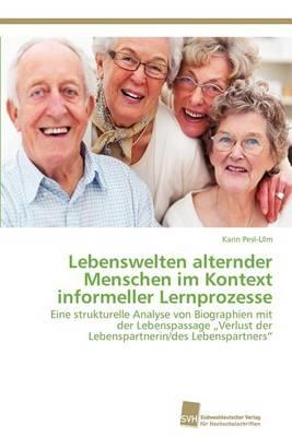 Lebenswelten Alternder Menschen Im Kontext Informeller Lernprozesse (Paperback)