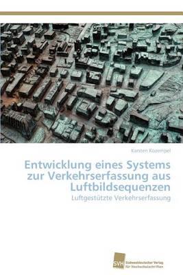 Entwicklung Eines Systems Zur Verkehrserfassung Aus Luftbildsequenzen (Paperback)