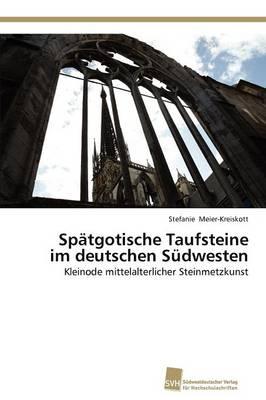 Spatgotische Taufsteine Im Deutschen Sudwesten (Paperback)