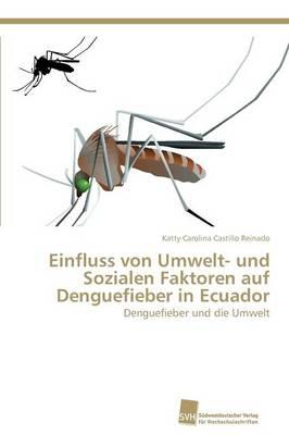 Einfluss Von Umwelt- Und Sozialen Faktoren Auf Denguefieber in Ecuador (Paperback)