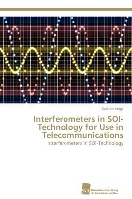 Interferometers in Soi-Technology for Use in Telecommunications (Paperback)