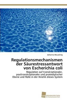 Regulationsmechanismen Der Saurestressantwort Von Escherichia Coli (Paperback)