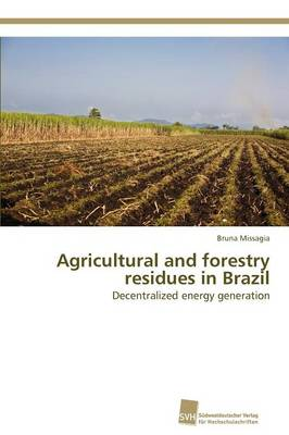 Agricultural and Forestry Residues in Brazil (Paperback)