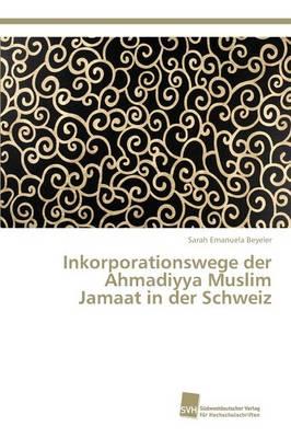 Inkorporationswege Der Ahmadiyya Muslim Jamaat in Der Schweiz (Paperback)