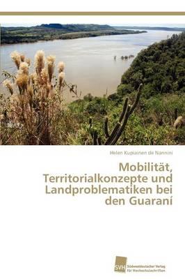 Mobilitat, Territorialkonzepte Und Landproblematiken Bei Den Guarani (Paperback)