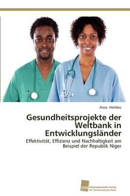 Gesundheitsprojekte Der Weltbank in Entwicklungslander (Paperback)