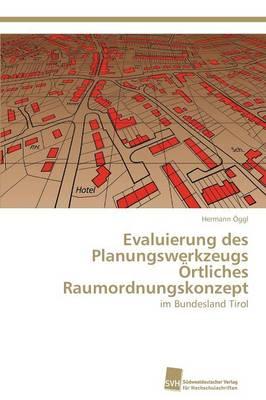 Evaluierung Des Planungswerkzeugs Ortliches Raumordnungskonzept (Paperback)