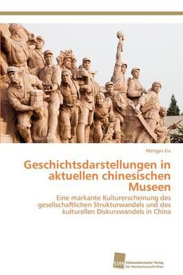 Geschichtsdarstellungen in Aktuellen Chinesischen Museen (Paperback)