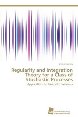 Regularity and Integration Theory for a Class of Stochastic Processes (Paperback)