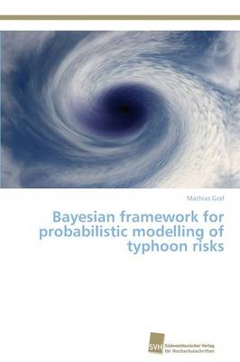 Bayesian Framework for Probabilistic Modelling of Typhoon Risks (Paperback)