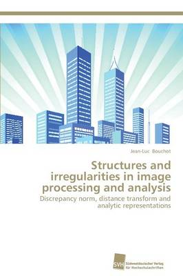 Structures and Irregularities in Image Processing and Analysis (Paperback)
