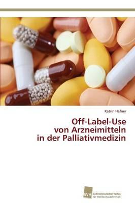 Off-Label-Use Von Arzneimitteln in Der Palliativmedizin (Paperback)