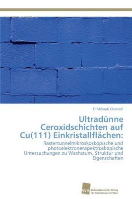 Ultradunne Ceroxidschichten Auf Cu(111) Einkristallflachen (Paperback)