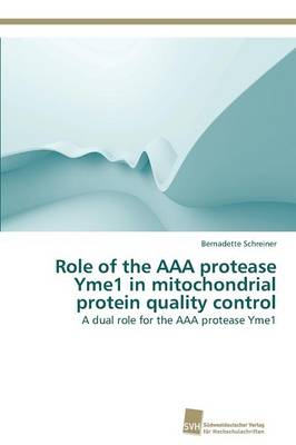 Role of the AAA Protease Yme1 in Mitochondrial Protein Quality Control (Paperback)