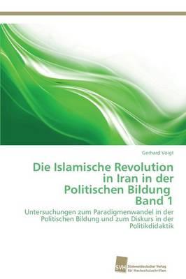Die Islamische Revolution in Iran in Der Politischen Bildung Band 1 (Paperback)