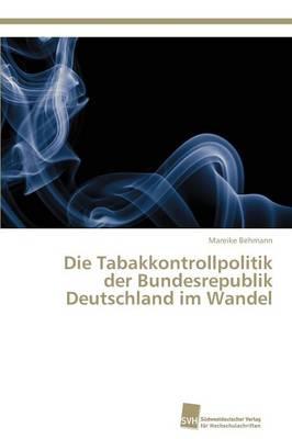 Die Tabakkontrollpolitik Der Bundesrepublik Deutschland Im Wandel (Paperback)