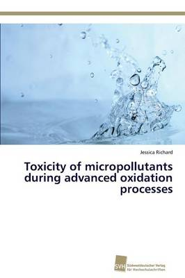 Toxicity of Micropollutants During Advanced Oxidation Processes (Paperback)