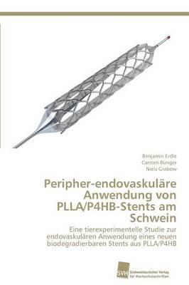 Peripher-Endovaskulare Anwendung Von Plla/P4hb-Stents Am Schwein (Paperback)