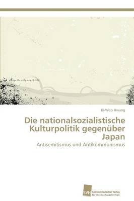Die Nationalsozialistische Kulturpolitik Gegenuber Japan (Paperback)