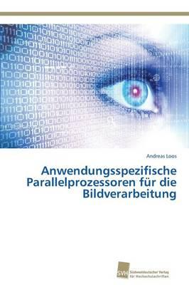 Anwendungsspezifische Parallelprozessoren Fur Die Bildverarbeitung (Paperback)