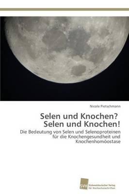 Selen Und Knochen? Selen Und Knochen! (Paperback)