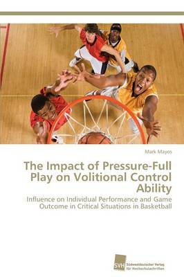 The Impact of Pressure-Full Play on Volitional Control Ability (Paperback)