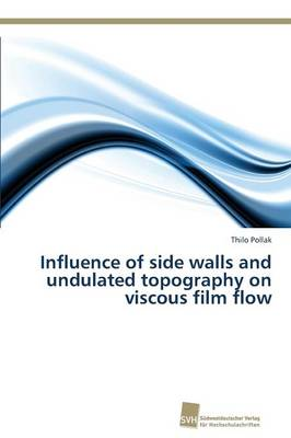 Influence of Side Walls and Undulated Topography on Viscous Film Flow (Paperback)