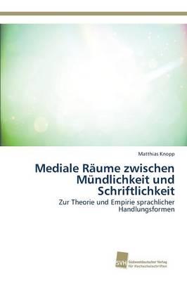 Mediale Raume Zwischen Mundlichkeit Und Schriftlichkeit (Paperback)