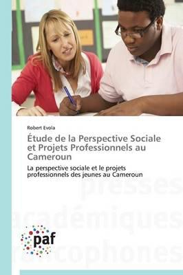 �tude de la Perspective Sociale Et Projets Professionnels Au Cameroun - Omn.Pres.Franc. (Paperback)