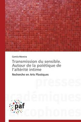 Transmission Du Sensible. Autour de la Po��tique de L Alt�rit� Intime - Omn.Pres.Franc. (Paperback)