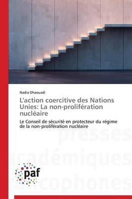 L'Action Coercitive Des Nations Unies: La Non-Prolif�ration Nucl�aire - Omn.Pres.Franc. (Paperback)