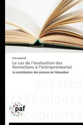 Le Cas de L Evaluation Des Formations A L Entrepreneuriat - Omn.Pres.Franc. (Paperback)