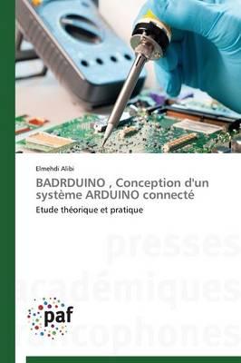 Badrduino, Conception d'Un Syst�me Arduino Connect� - Omn.Pres.Franc. (Paperback)
