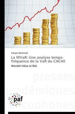 La Wvar: Une Analyse Temps-Fr�quence de la Var Du Cac40 - Omn.Pres.Franc. (Paperback)