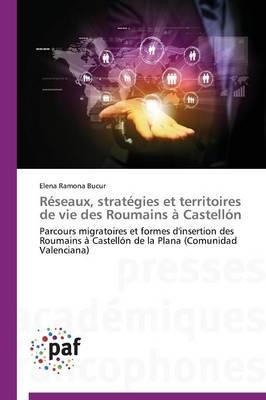 R�seaux, Strat�gies Et Territoires de Vie Des Roumains � Castell�n - Omn.Pres.Franc. (Paperback)