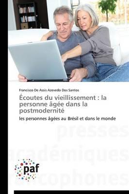 Ecoutes Du Vieillissement: La Personne Agee Dans La Postmodernite - Omn.Pres.Franc. (Paperback)