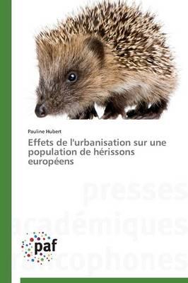 Effets de l'Urbanisation Sur Une Population de H�rissons Europ�ens - Omn.Pres.Franc. (Paperback)