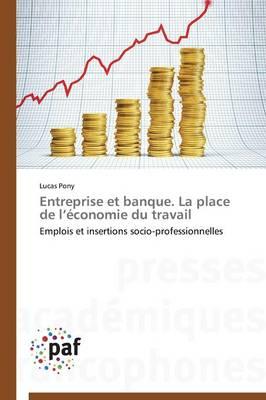 Entreprise Et Banque. La Place de L �conomie Du Travail - Omn.Pres.Franc. (Paperback)