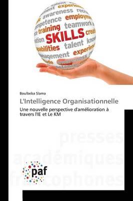 L'Intelligence Organisationnelle - Omn.Pres.Franc. (Paperback)