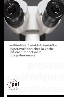 Superovulation Chez La Vache Laiti�re: Impact de la Progest�ron�mie - Omn.Pres.Franc. (Paperback)
