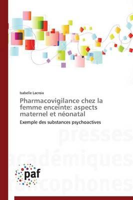 Pharmacovigilance Chez La Femme Enceinte: Aspects Maternel Et N�onatal - Omn.Pres.Franc. (Paperback)