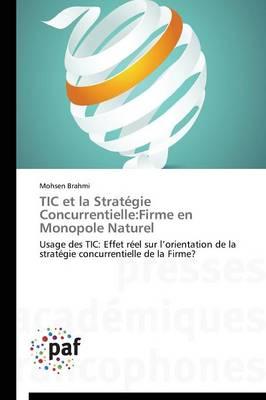 Tic Et La Strat�gie Concurrentielle: Firme En Monopole Naturel - Omn.Pres.Franc. (Paperback)