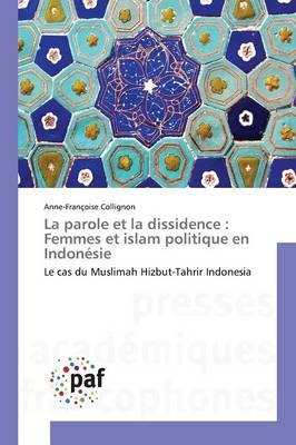 La Parole Et La Dissidence: Femmes Et Islam Politique En Indon�sie - Omn.Pres.Franc. (Paperback)