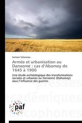 Arm�e Et Urbanisation Au Danxom: Cas D Abomey de 1645 � 1900 - Omn.Pres.Franc. (Paperback)